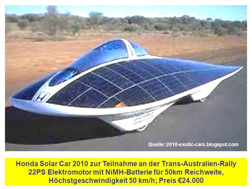 Honda Solar Car 2010 zur Teilnahme an der Trans-Australien-Rally 22PS Elektromotor mit NiMH-Batterie für 50km Reichweite, Höchstgeschwindigkeit 50 km/h; Preis €24.000 Quelle: 2010-exotic-cars.blogspot.com