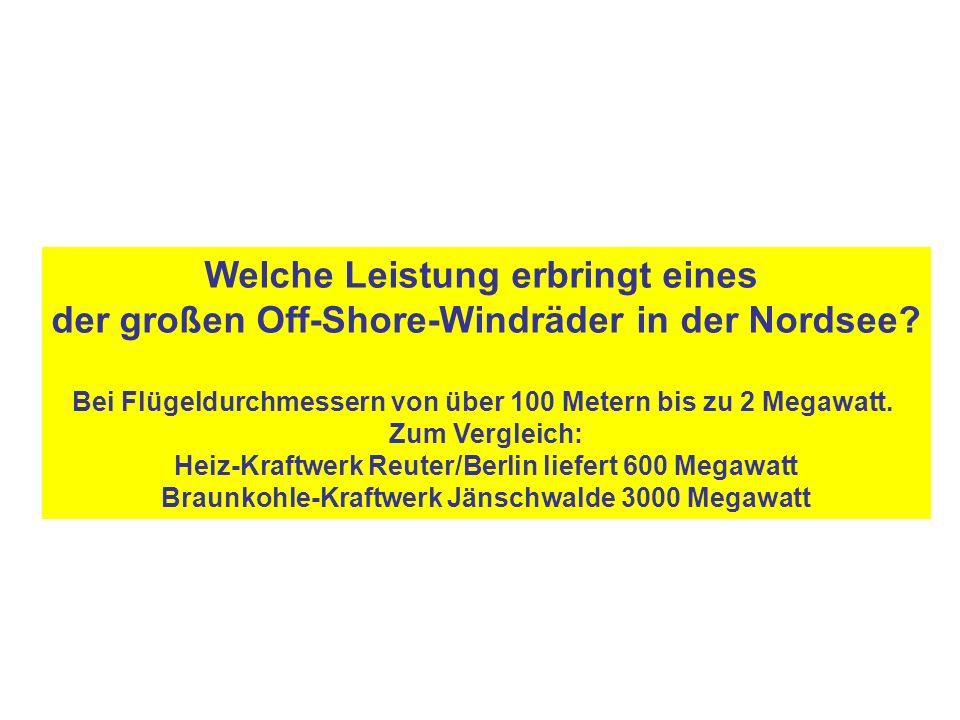Welche Leistung erbringt eines der großen Off-Shore-Windräder in der Nordsee? Bei Flügeldurchmessern von über 100 Metern bis zu 2 Megawatt. Zum Vergle