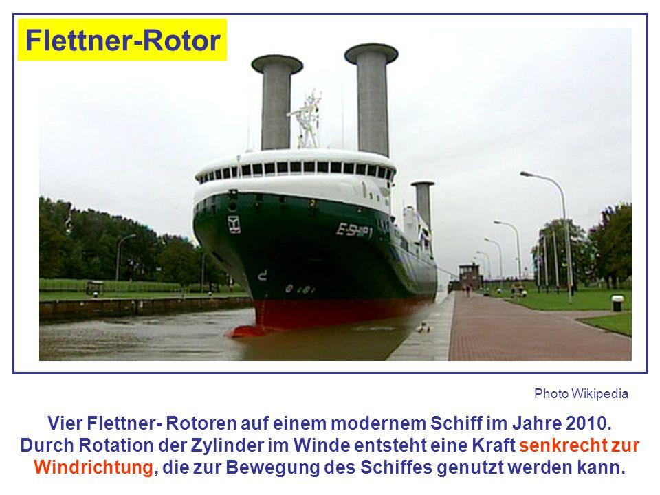 Vier Flettner- Rotoren auf einem modernem Schiff im Jahre 2010. Durch Rotation der Zylinder im Winde entsteht eine Kraft senkrecht zur Windrichtung, d