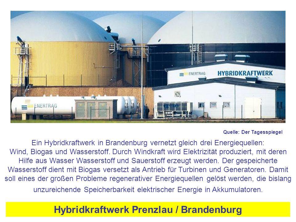 Hybridkraftwerk Prenzlau / Brandenburg Quelle: Der Tagesspiegel Ein Hybridkraftwerk in Brandenburg vernetzt gleich drei Energiequellen: Wind, Biogas und Wasserstoff.