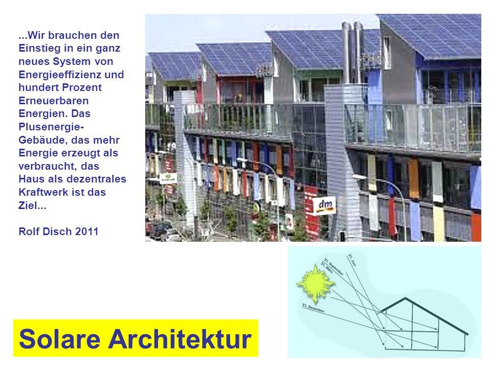 ...Wir brauchen den Einstieg in ein ganz neues System von Energieeffizienz und hundert Prozent Erneuerbaren Energien. Das Plusenergie- Gebäude, das me