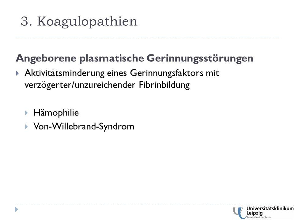 Angeborene plasmatische Gerinnungsstörungen  Aktivitätsminderung eines Gerinnungsfaktors mit verzögerter/unzureichender Fibrinbildung  Hämophilie  Von-Willebrand-Syndrom 3.