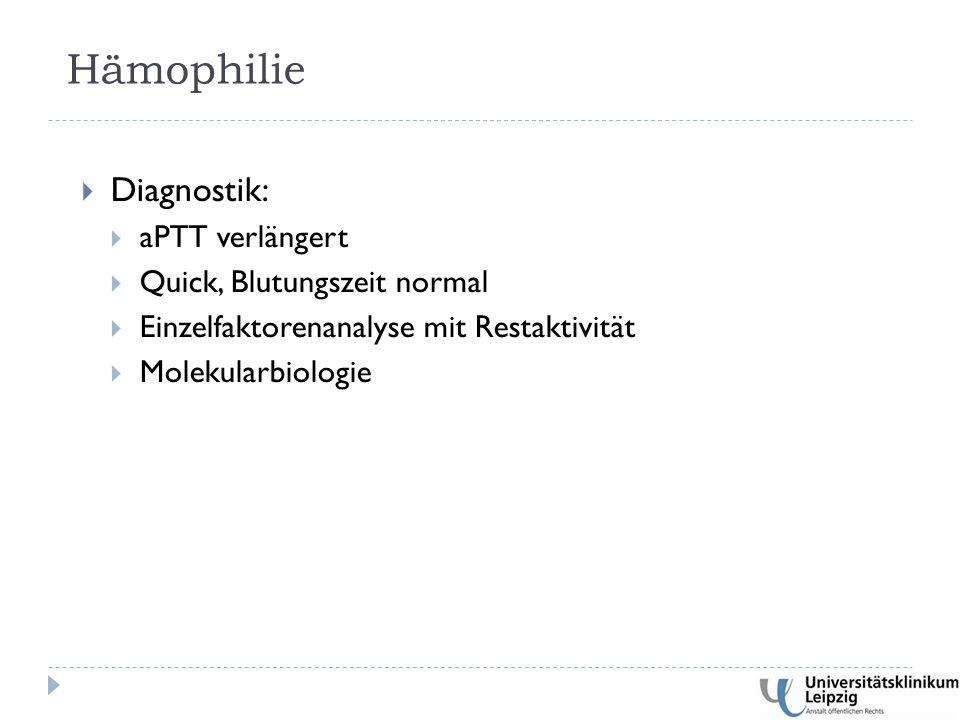 Diagnostik:  aPTT verlängert  Quick, Blutungszeit normal  Einzelfaktorenanalyse mit Restaktivität  Molekularbiologie Hämophilie