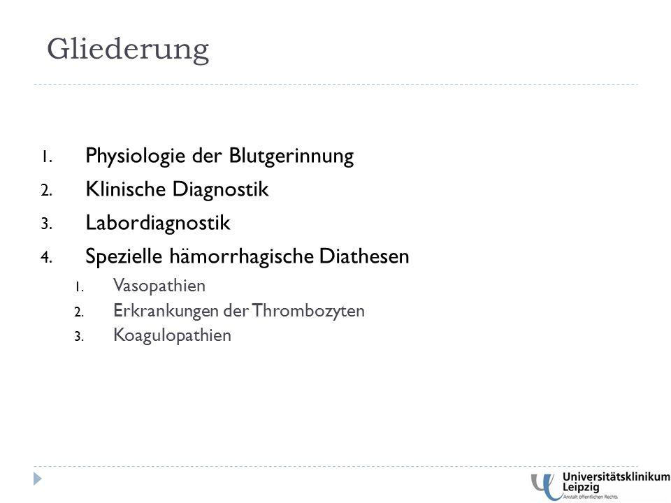 Gliederung 1. Physiologie der Blutgerinnung 2. Klinische Diagnostik 3.