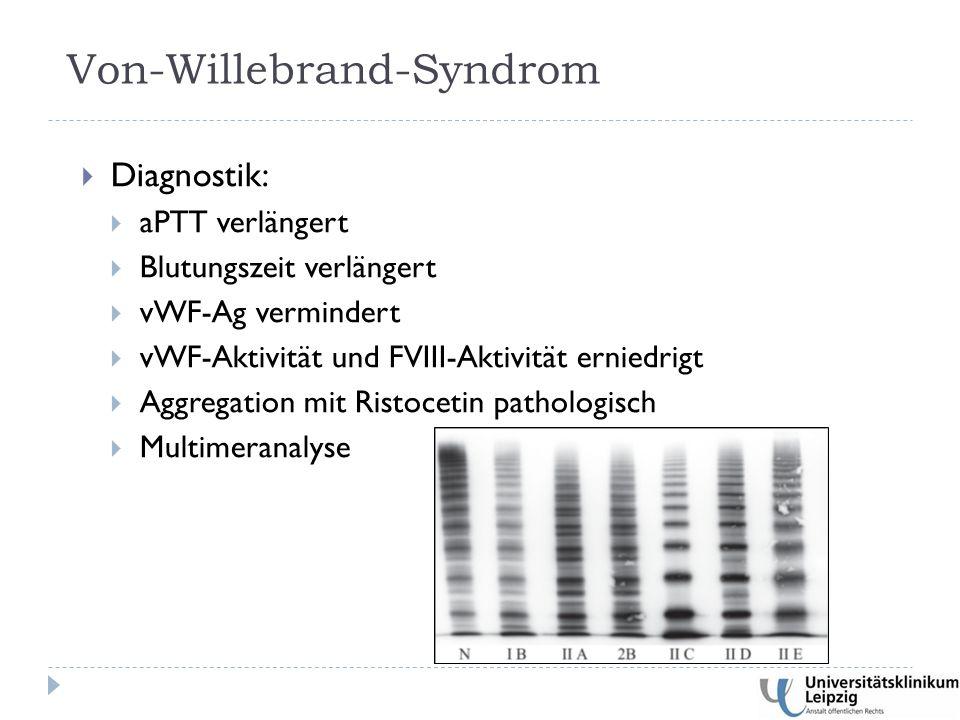  Diagnostik:  aPTT verlängert  Blutungszeit verlängert  vWF-Ag vermindert  vWF-Aktivität und FVIII-Aktivität erniedrigt  Aggregation mit Ristocetin pathologisch  Multimeranalyse Von-Willebrand-Syndrom