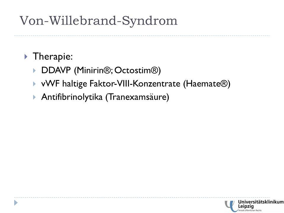  Therapie:  DDAVP (Minirin®; Octostim®)  vWF haltige Faktor-VIII-Konzentrate (Haemate®)  Antifibrinolytika (Tranexamsäure) Von-Willebrand-Syndrom