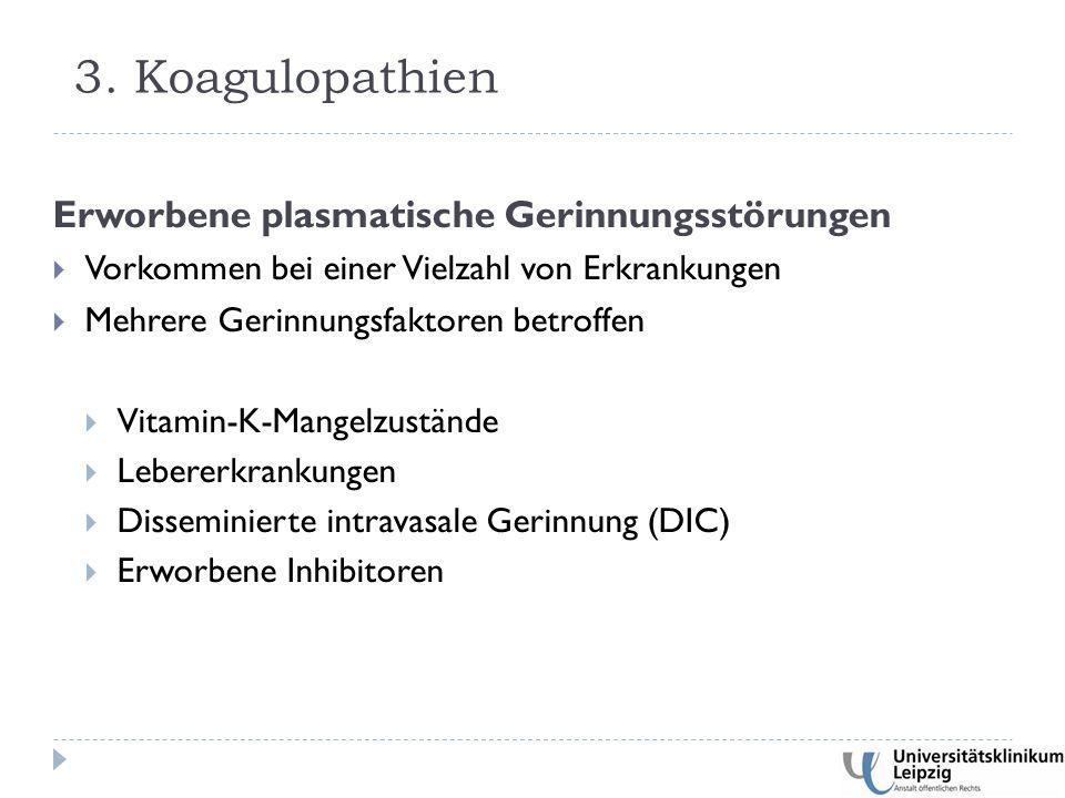 3. Koagulopathien Erworbene plasmatische Gerinnungsstörungen  Vorkommen bei einer Vielzahl von Erkrankungen  Mehrere Gerinnungsfaktoren betroffen 