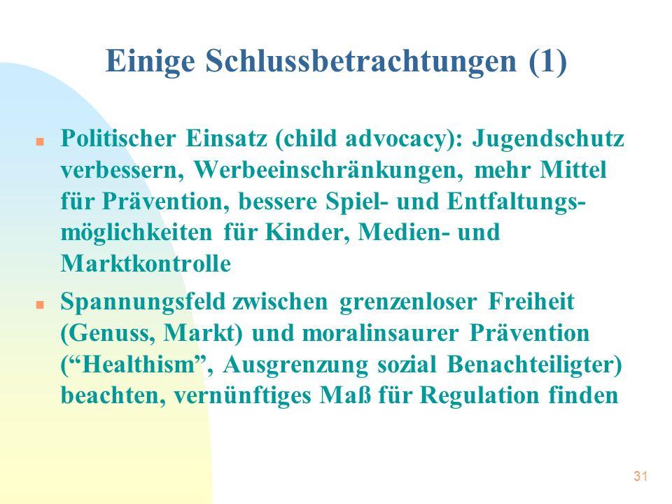 31 Einige Schlussbetrachtungen (1) n Politischer Einsatz (child advocacy): Jugendschutz verbessern, Werbeeinschränkungen, mehr Mittel für Prävention,