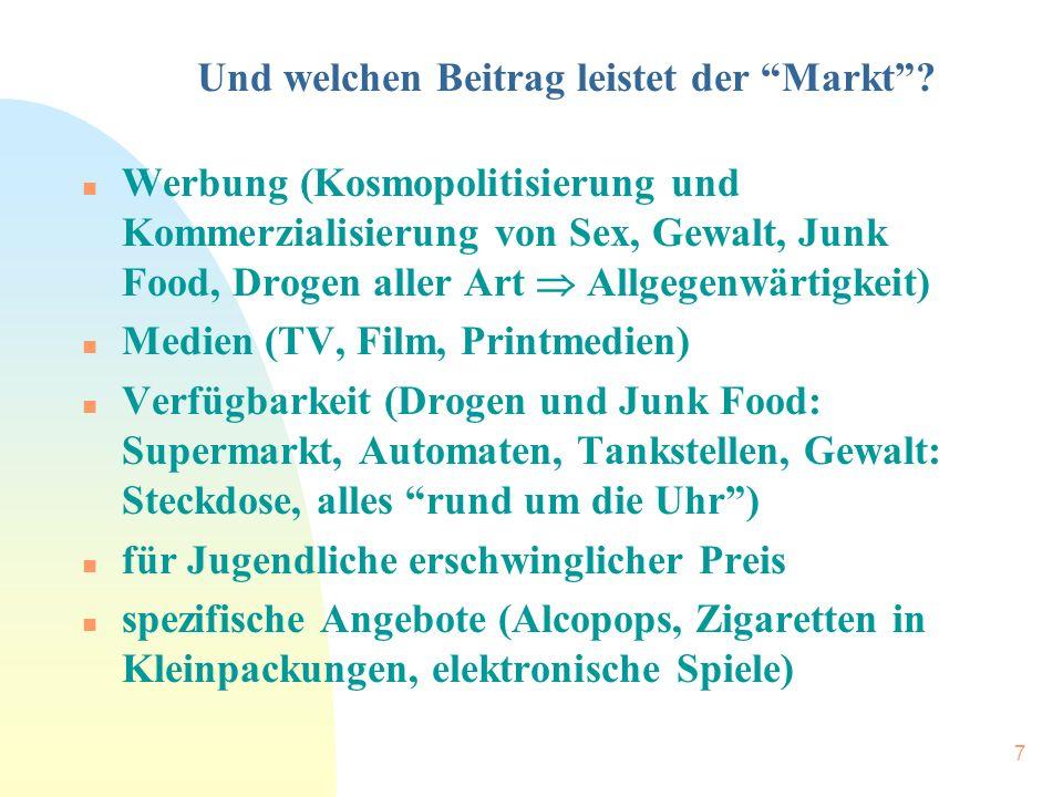"""7 Und welchen Beitrag leistet der """"Markt""""? n Werbung (Kosmopolitisierung und Kommerzialisierung von Sex, Gewalt, Junk Food, Drogen aller Art  Allgege"""