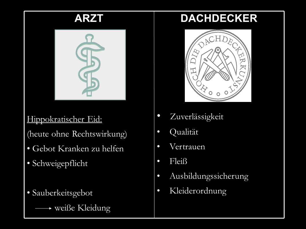 DACHDECKER Zuverlässigkeit Qualität Vertrauen Fleiß Ausbildungssicherung Kleiderordnung ARZT Hippokratischer Eid: (heute ohne Rechtswirkung)  Gebot K