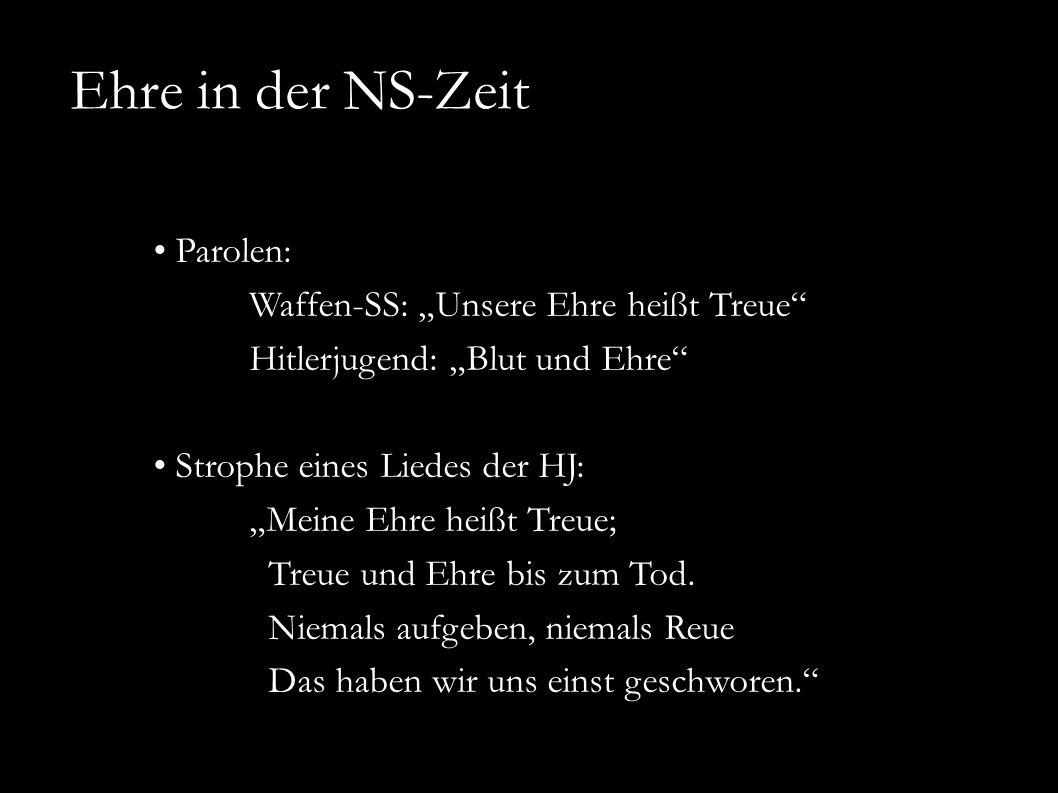 """Parolen: Waffen-SS: """"Unsere Ehre heißt Treue"""" Hitlerjugend: """"Blut und Ehre"""" Strophe eines Liedes der HJ: """"Meine Ehre heißt Treue; Treue und Ehre bis z"""
