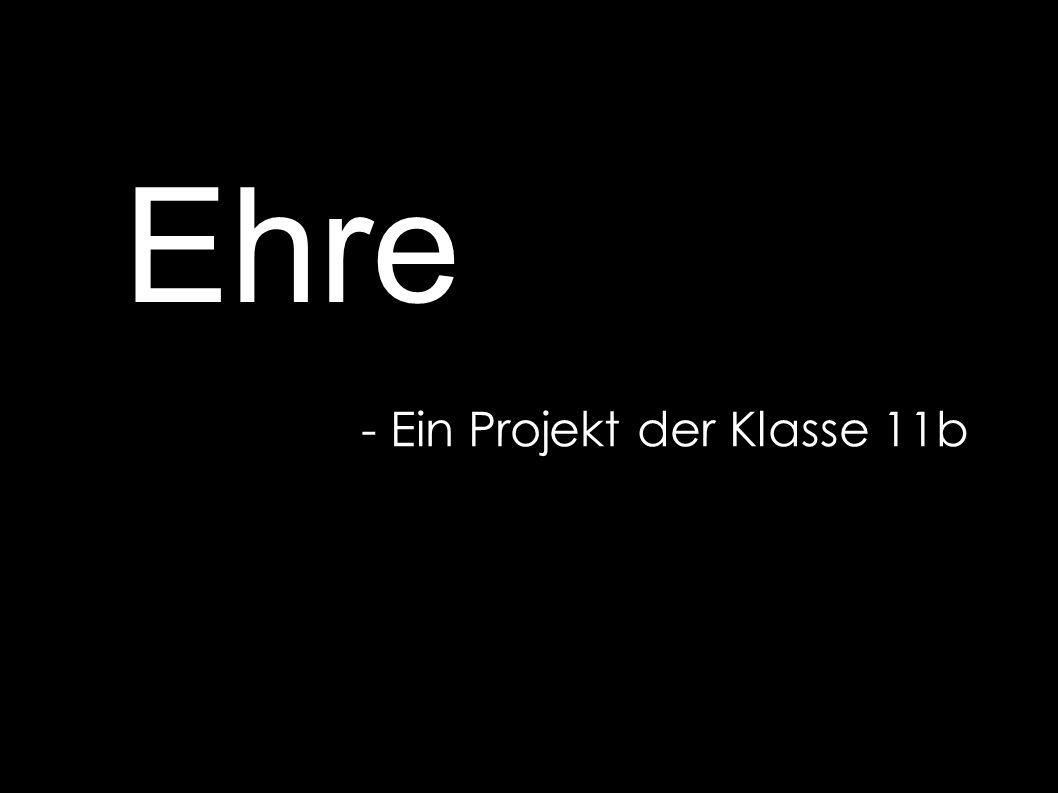 Ehre - Ein Projekt der Klasse 11b