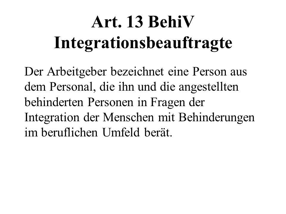 Art. 13 BehiV Integrationsbeauftragte Der Arbeitgeber bezeichnet eine Person aus dem Personal, die ihn und die angestellten behinderten Personen in Fr
