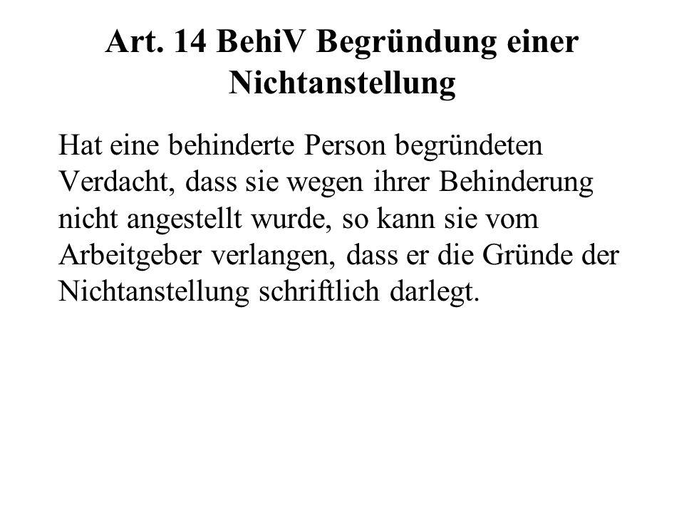 Art. 14 BehiV Begründung einer Nichtanstellung Hat eine behinderte Person begründeten Verdacht, dass sie wegen ihrer Behinderung nicht angestellt wurd