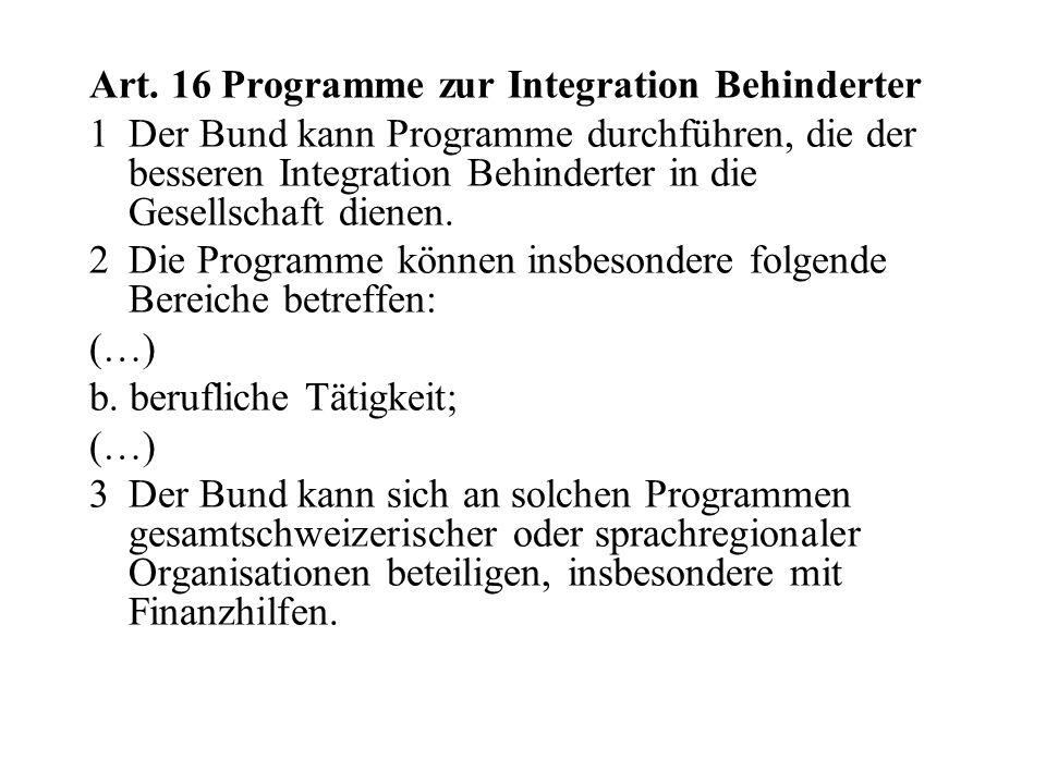 Art. 16 Programme zur Integration Behinderter 1 Der Bund kann Programme durchführen, die der besseren Integration Behinderter in die Gesellschaft dien