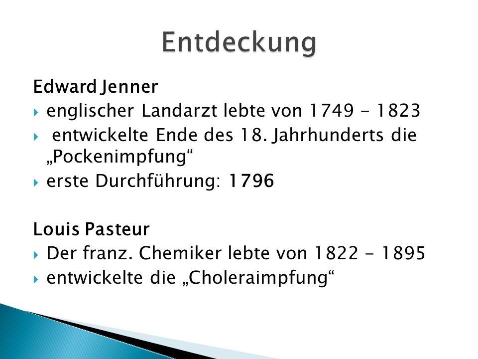 """Edward Jenner  englischer Landarzt lebte von 1749 - 1823  entwickelte Ende des 18. Jahrhunderts die """"Pockenimpfung""""  erste Durchführung: 1796 Louis"""