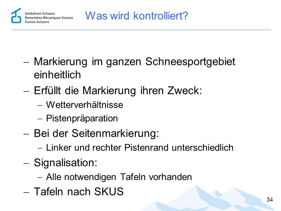 Was wird kontrolliert?  Markierung im ganzen Schneesportgebiet einheitlich  Erfüllt die Markierung ihren Zweck:  Wetterverhältnisse  Pistenpräpara