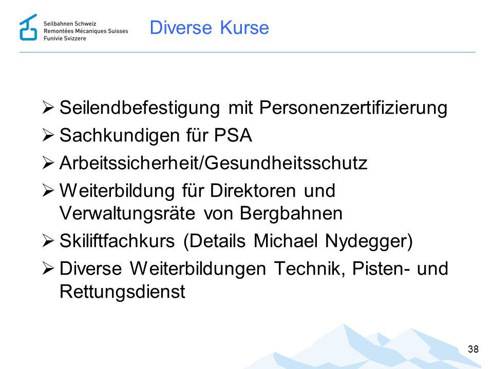 Diverse Kurse  Seilendbefestigung mit Personenzertifizierung  Sachkundigen für PSA  Arbeitssicherheit/Gesundheitsschutz  Weiterbildung für Direkto