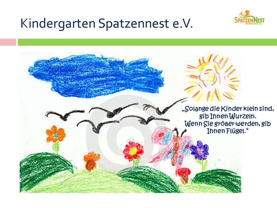 """Kindergarten Spatzennest e.V. """"Solange die Kinder klein sind, gib Ihnen Wurzeln."""