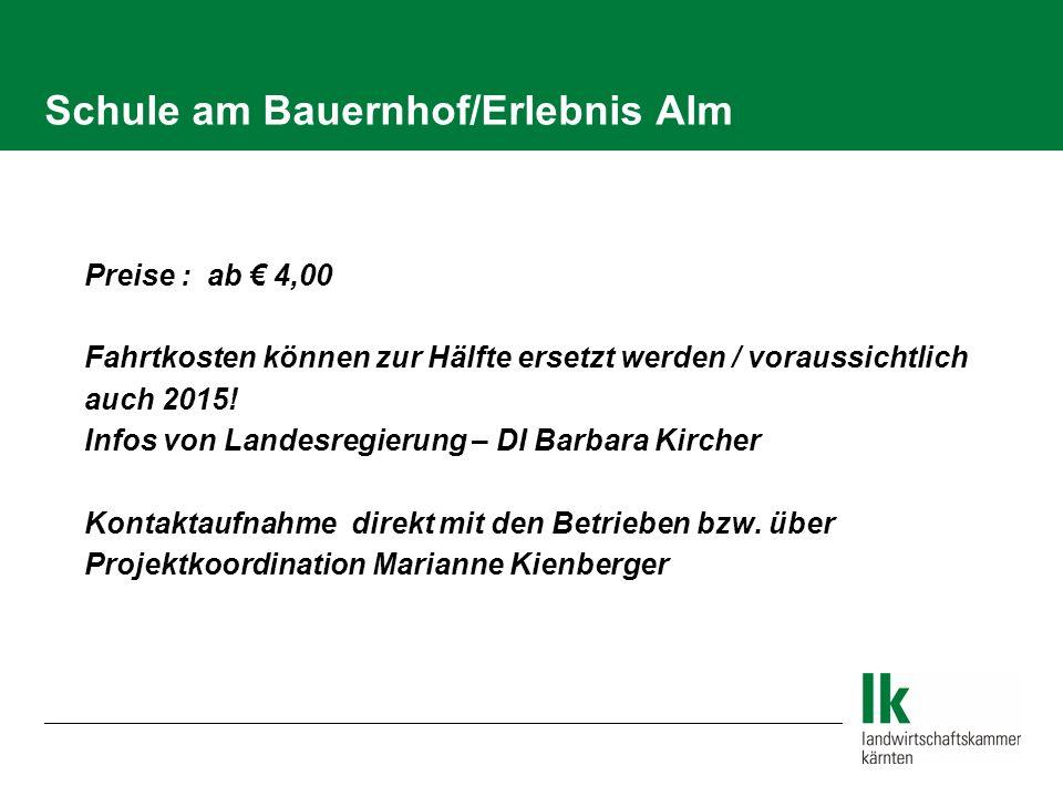 Schule am Bauernhof/Erlebnis Alm   Preise : ab € 4,00  Fahrtkosten können zur Hälfte ersetzt werden / voraussichtlich auch 2015.