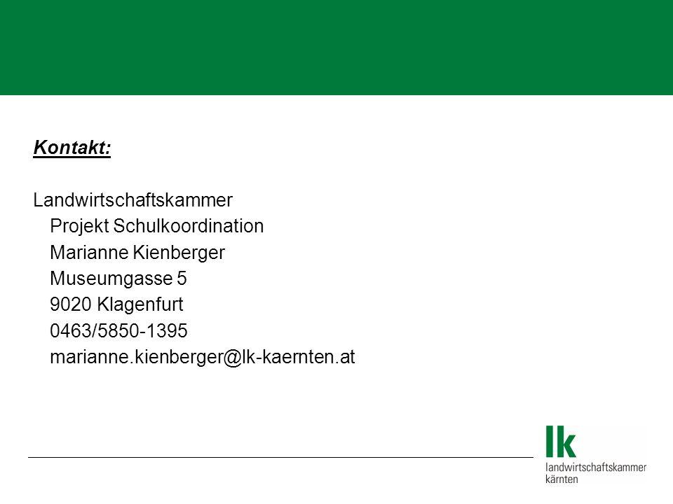  Kontakt: Landwirtschaftskammer Projekt Schulkoordination Marianne Kienberger Museumgasse 5 9020 Klagenfurt 0463/5850-1395 marianne.kienberger@lk-kaernten.at