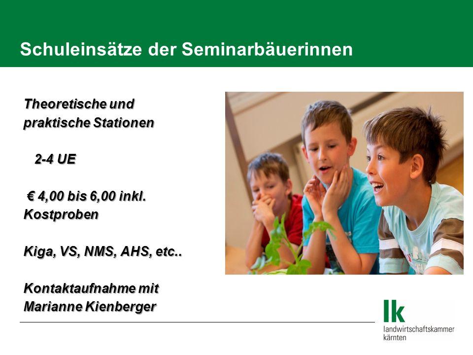 Schuleinsätze der Seminarbäuerinnen  Theoretische und  praktische Stationen 2-4 UE  2-4 UE  € 4,00 bis 6,00 inkl.