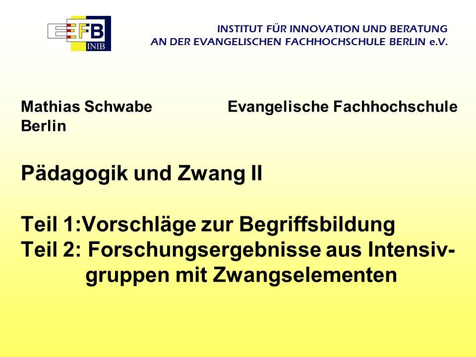INSTITUT FÜR INNOVATION UND BERATUNG AN DER EVANGELISCHEN FACHHOCHSCHULE BERLIN e.V. Mathias Schwabe Evangelische Fachhochschule Berlin Pädagogik und