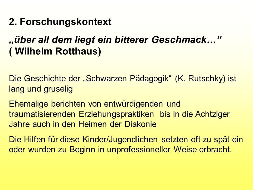 "2. Forschungskontext ""über all dem liegt ein bitterer Geschmack…"" ( Wilhelm Rotthaus) Die Geschichte der ""Schwarzen Pädagogik"" (K. Rutschky) ist lang"