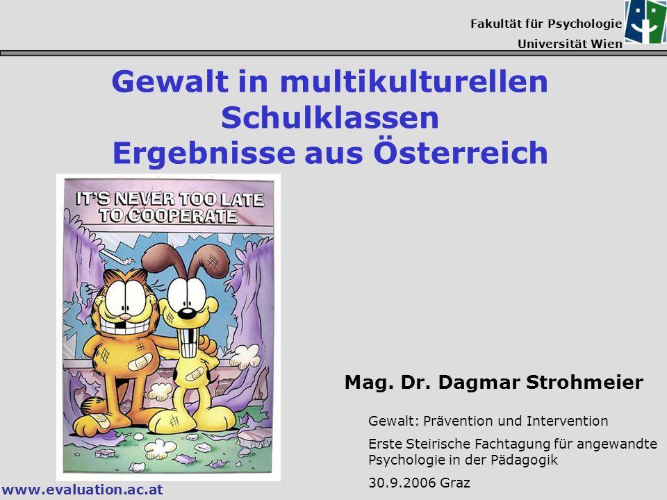 www.evaluation.ac.at Fakultät für Psychologie Universität Wien Gewalt in multikulturellen Schulklassen Ergebnisse aus Österreich Mag. Dr. Dagmar Stroh