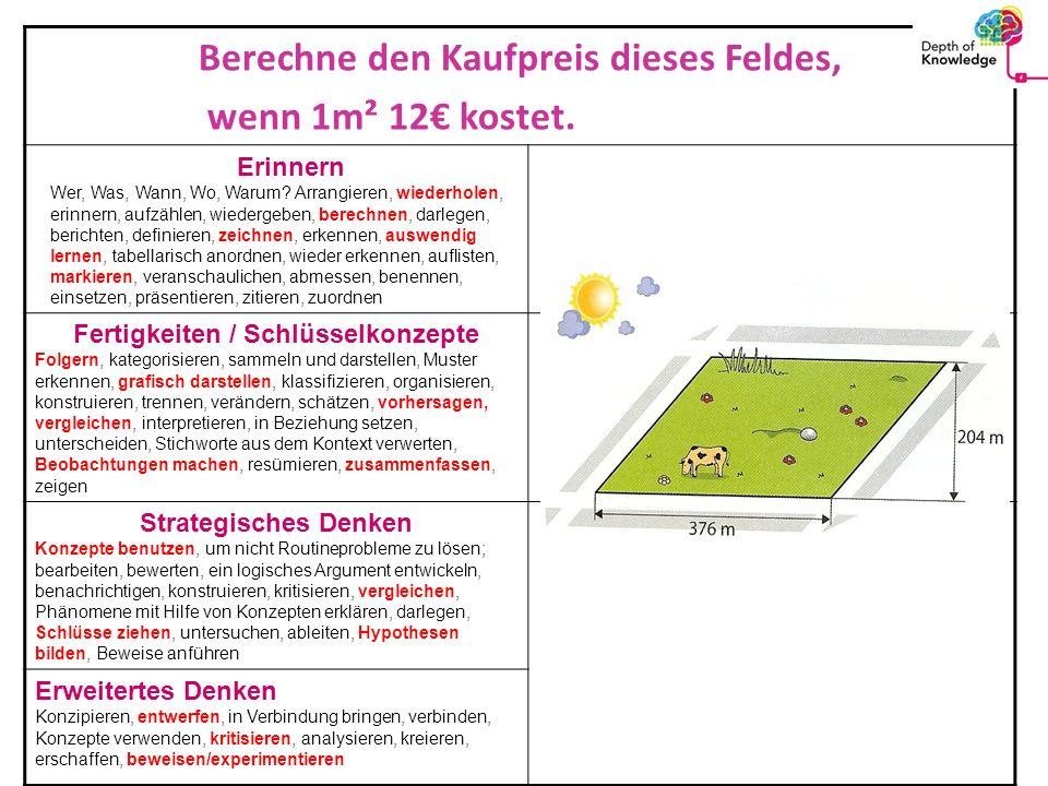 Berechne den Kaufpreis dieses Feldes, wenn 1m² 12€ kostet. Erinnern Wer, Was, Wann, Wo, Warum? Arrangieren, wiederholen, erinnern, aufzählen, wiederge