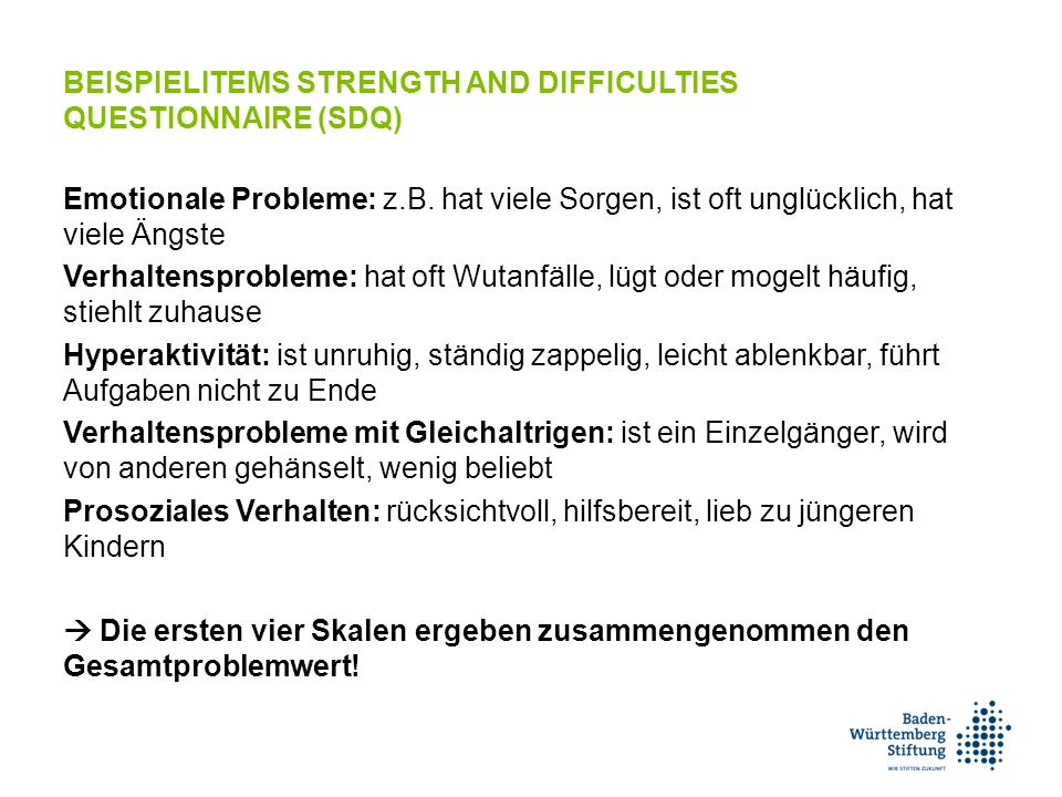 BEISPIELITEMS STRENGTH AND DIFFICULTIES QUESTIONNAIRE (SDQ) Emotionale Probleme: z.B.