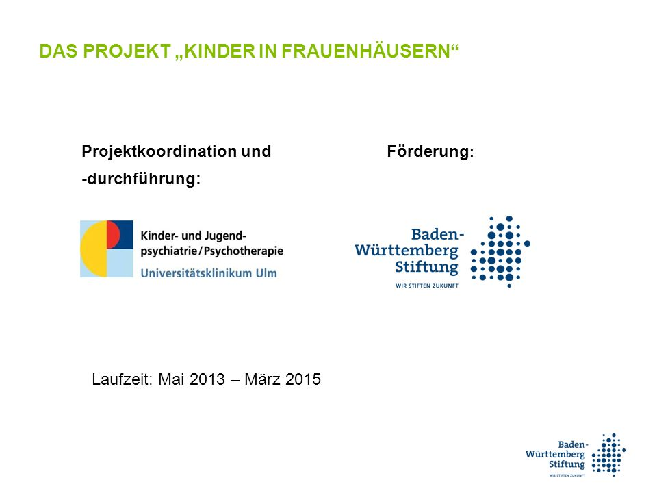 """Förderung : Projektkoordination und -durchführung: Laufzeit: Mai 2013 – März 2015 DAS PROJEKT """"KINDER IN FRAUENHÄUSERN"""
