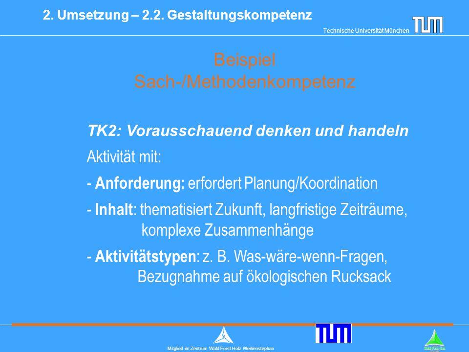 Technische Universität München Mitglied im Zentrum Wald Forst Holz Weihenstephan Beispiel Sach-/Methodenkompetenz 2.