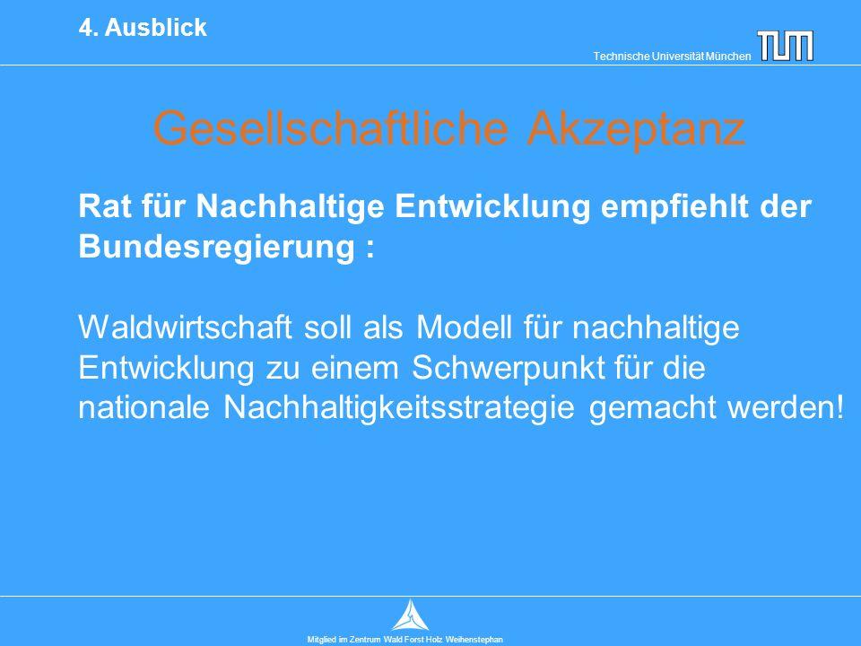 Technische Universität München Mitglied im Zentrum Wald Forst Holz Weihenstephan Gesellschaftliche Akzeptanz 4.