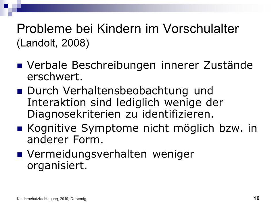 16 Probleme bei Kindern im Vorschulalter (Landolt, 2008) Verbale Beschreibungen innerer Zustände erschwert.
