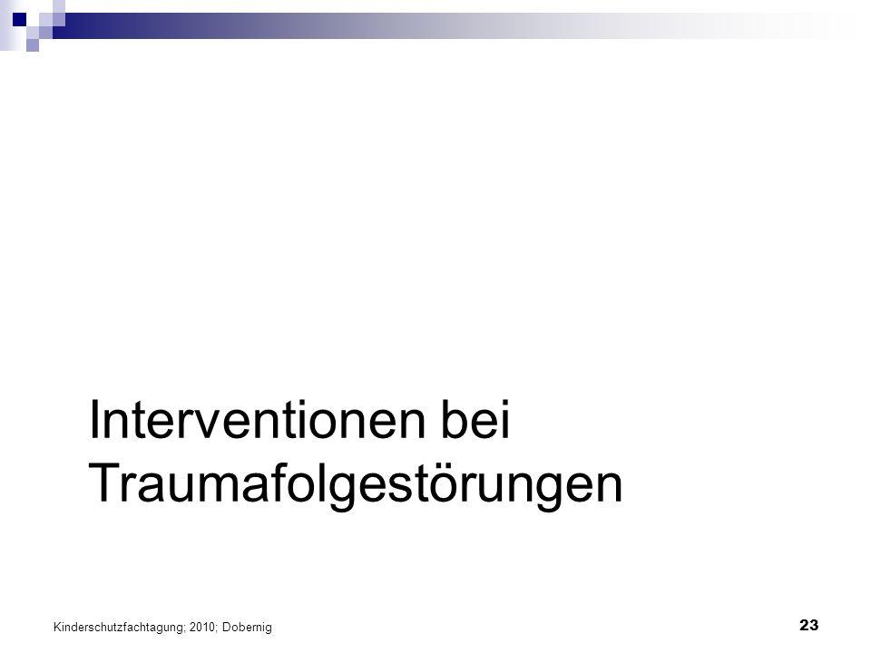 23 Interventionen bei Traumafolgestörungen Kinderschutzfachtagung; 2010; Dobernig