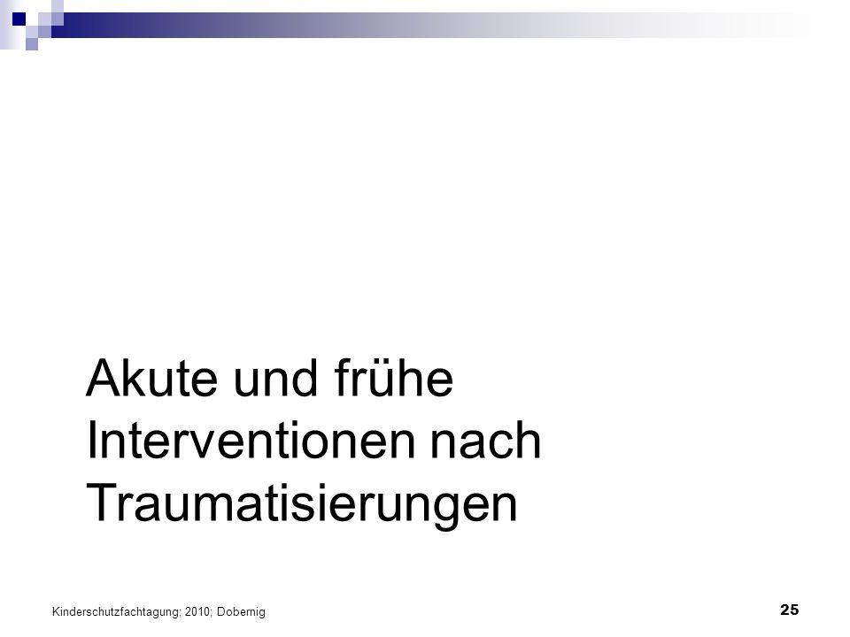 25 Akute und frühe Interventionen nach Traumatisierungen Kinderschutzfachtagung; 2010; Dobernig