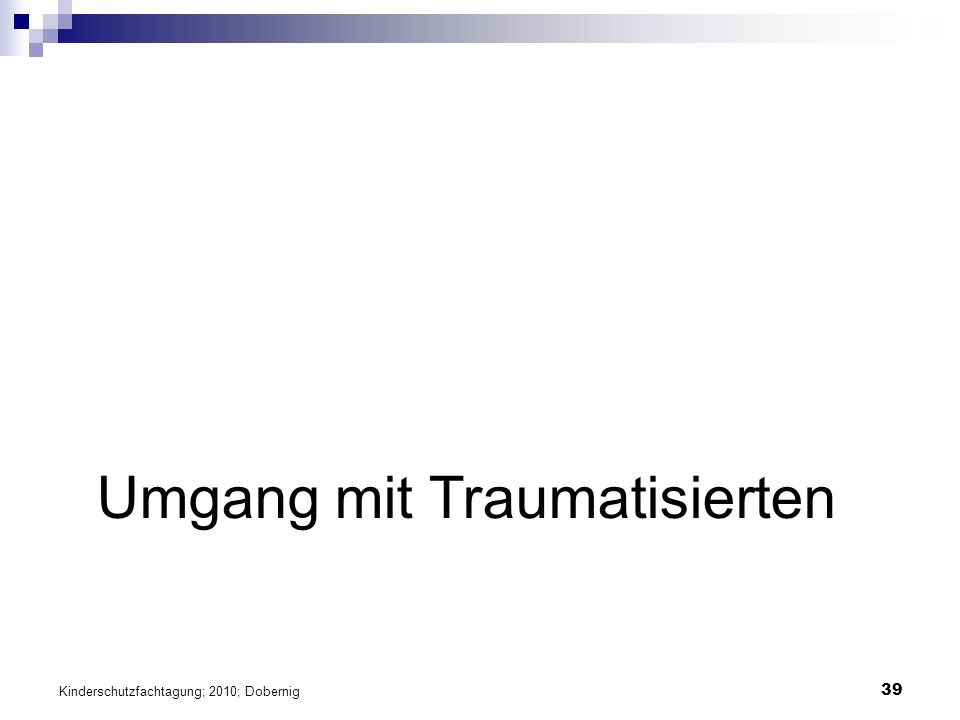 39 Umgang mit Traumatisierten Kinderschutzfachtagung; 2010; Dobernig