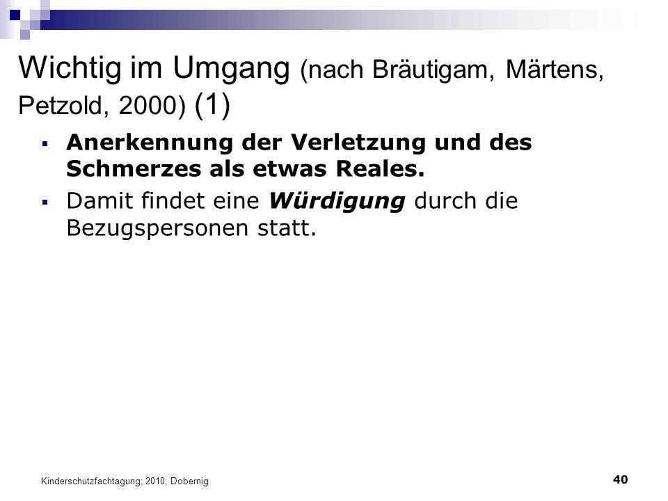40 Wichtig im Umgang (nach Bräutigam, Märtens, Petzold, 2000) (1)  Anerkennung der Verletzung und des Schmerzes als etwas Reales.