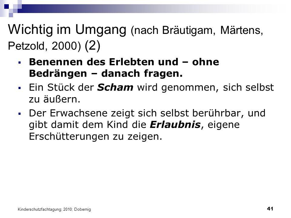 41 Wichtig im Umgang (nach Bräutigam, Märtens, Petzold, 2000) (2)  Benennen des Erlebten und – ohne Bedrängen – danach fragen.