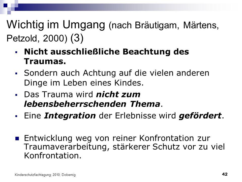 42 Wichtig im Umgang (nach Bräutigam, Märtens, Petzold, 2000) (3)  Nicht ausschließliche Beachtung des Traumas.