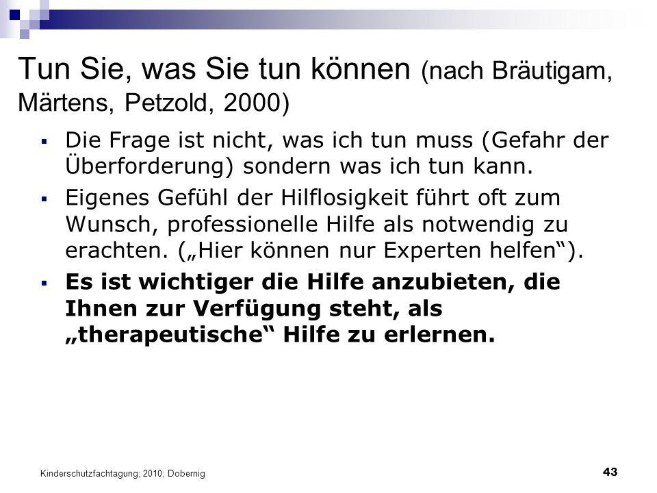 43 Tun Sie, was Sie tun können (nach Bräutigam, Märtens, Petzold, 2000)  Die Frage ist nicht, was ich tun muss (Gefahr der Überforderung) sondern was ich tun kann.