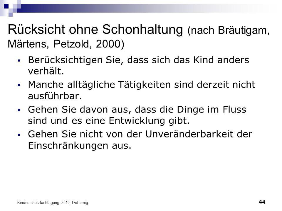 44 Rücksicht ohne Schonhaltung (nach Bräutigam, Märtens, Petzold, 2000)  Berücksichtigen Sie, dass sich das Kind anders verhält.