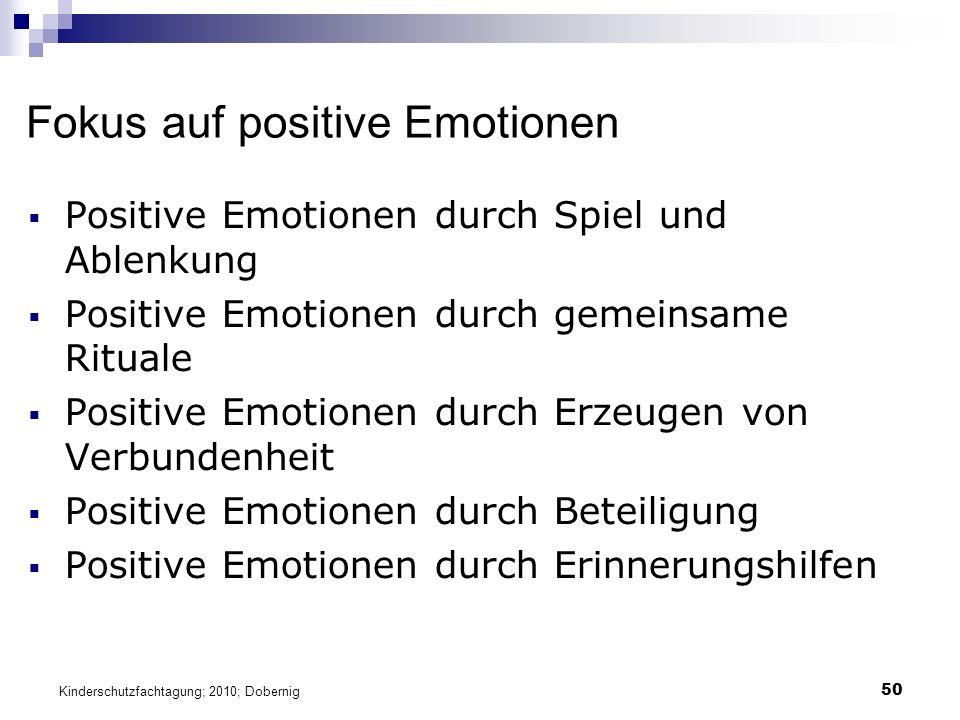 50 Fokus auf positive Emotionen  Positive Emotionen durch Spiel und Ablenkung  Positive Emotionen durch gemeinsame Rituale  Positive Emotionen durch Erzeugen von Verbundenheit  Positive Emotionen durch Beteiligung  Positive Emotionen durch Erinnerungshilfen Kinderschutzfachtagung; 2010; Dobernig