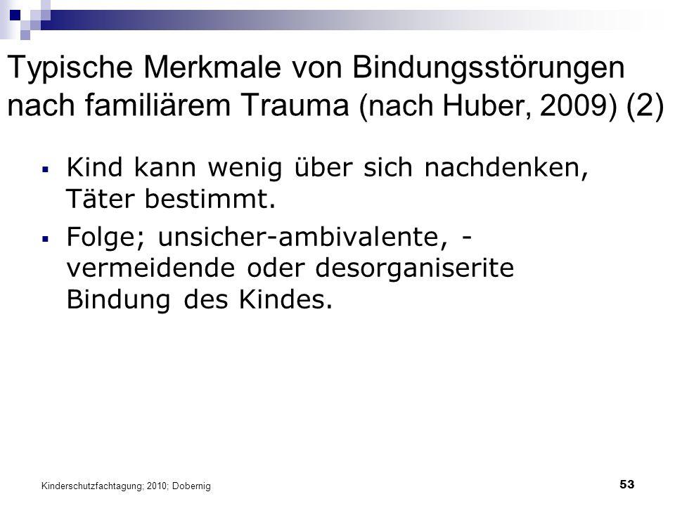 53 Typische Merkmale von Bindungsstörungen nach familiärem Trauma (nach Huber, 2009) (2)  Kind kann wenig über sich nachdenken, Täter bestimmt.