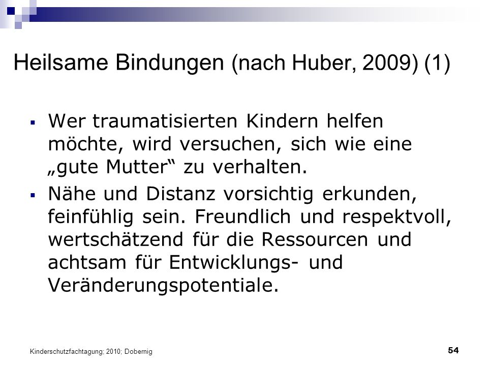 """54 Heilsame Bindungen (nach Huber, 2009) (1)  Wer traumatisierten Kindern helfen möchte, wird versuchen, sich wie eine """"gute Mutter zu verhalten."""