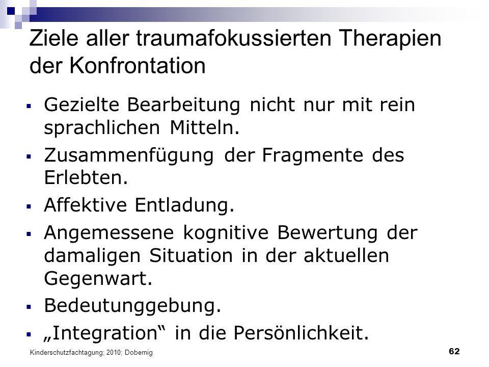 62 Ziele aller traumafokussierten Therapien der Konfrontation  Gezielte Bearbeitung nicht nur mit rein sprachlichen Mitteln.