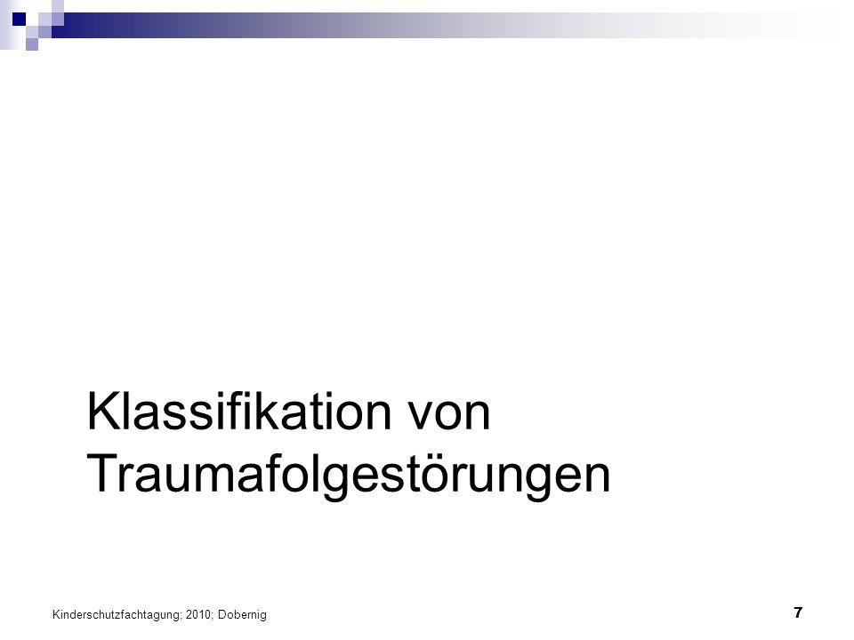 7 Klassifikation von Traumafolgestörungen Kinderschutzfachtagung; 2010; Dobernig
