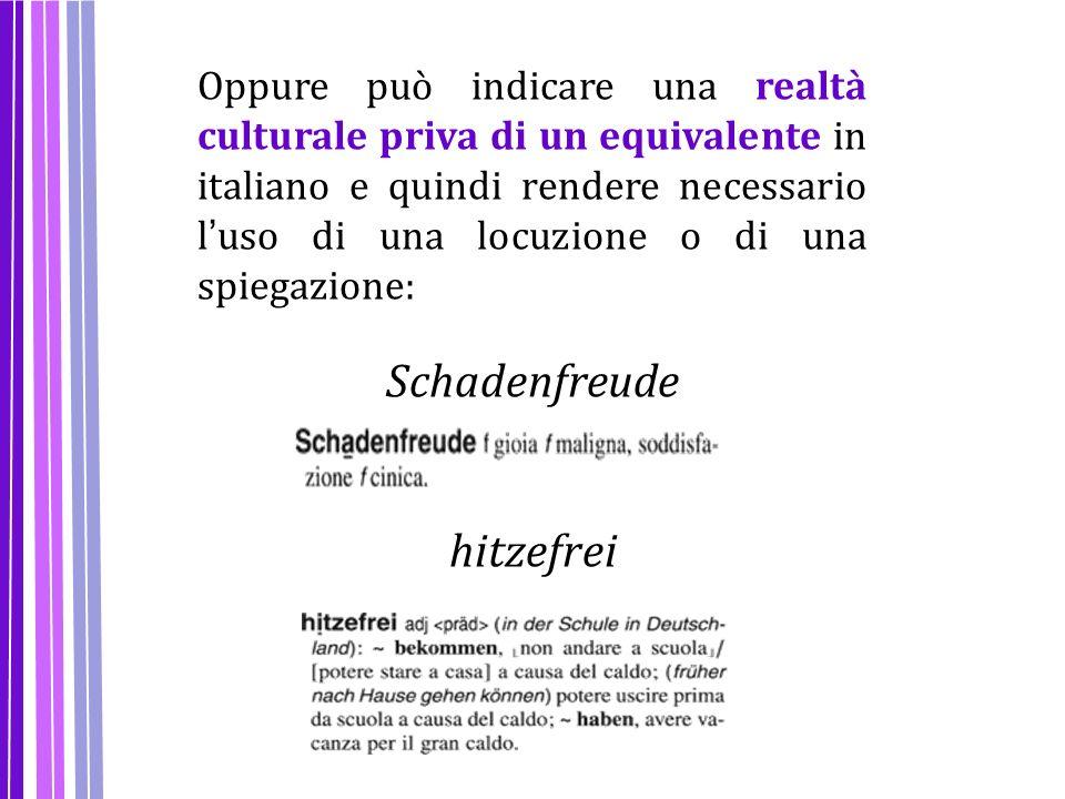 Oppure può indicare una realtà culturale priva di un equivalente in italiano e quindi rendere necessario l ' uso di una locuzione o di una spiegazione