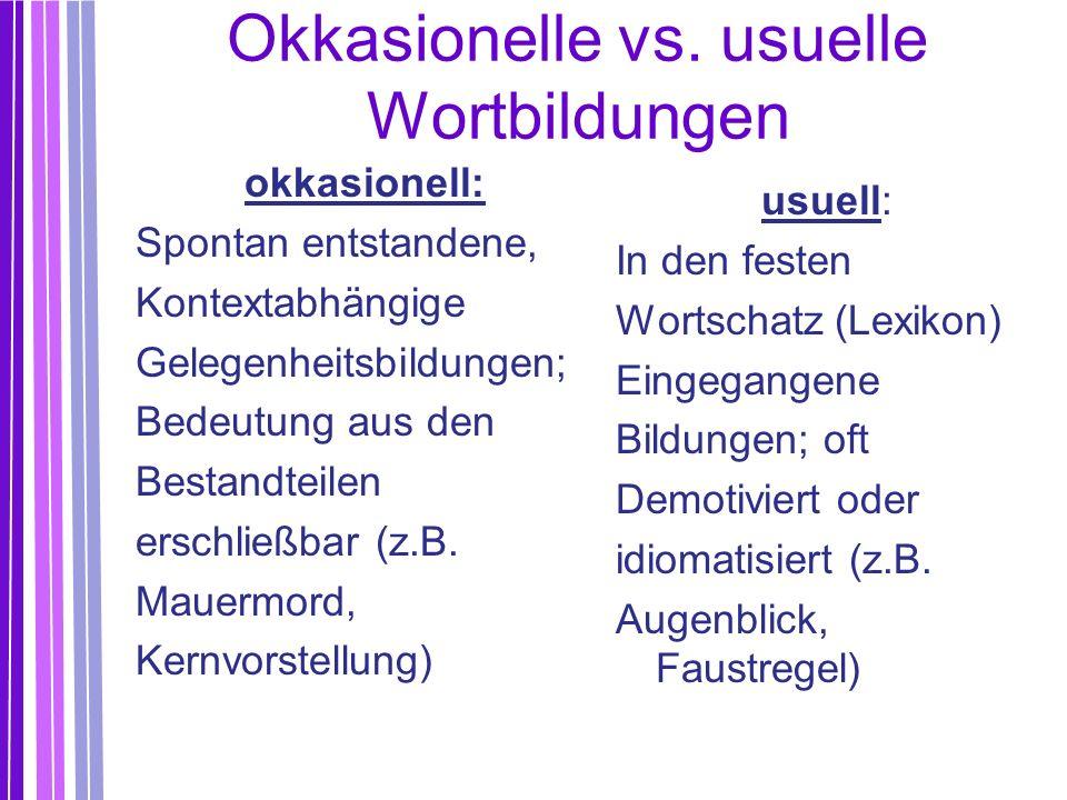 Okkasionelle vs. usuelle Wortbildungen okkasionell: Spontan entstandene, Kontextabhängige Gelegenheitsbildungen; Bedeutung aus den Bestandteilen ersch
